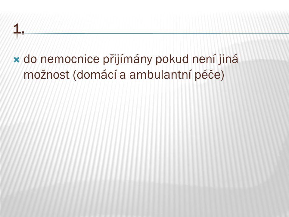 1. do nemocnice přijímány pokud není jiná možnost (domácí a ambulantní péče)