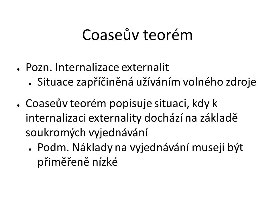 Coaseův teorém Pozn. Internalizace externalit