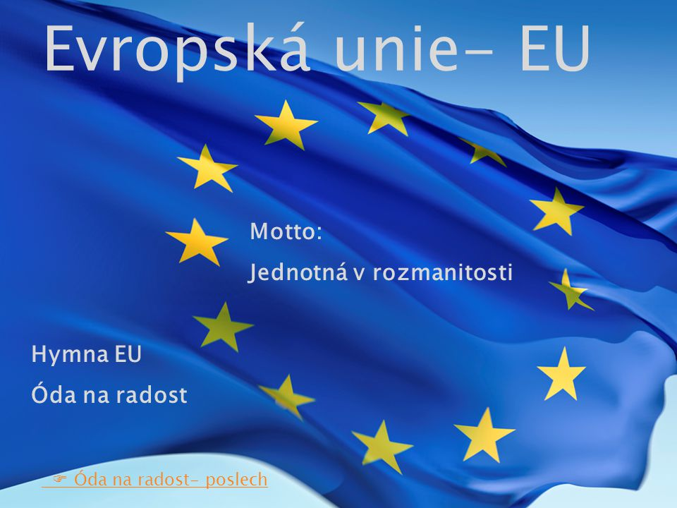 Evropská unie- EU Motto: Jednotná v rozmanitosti Hymna EU