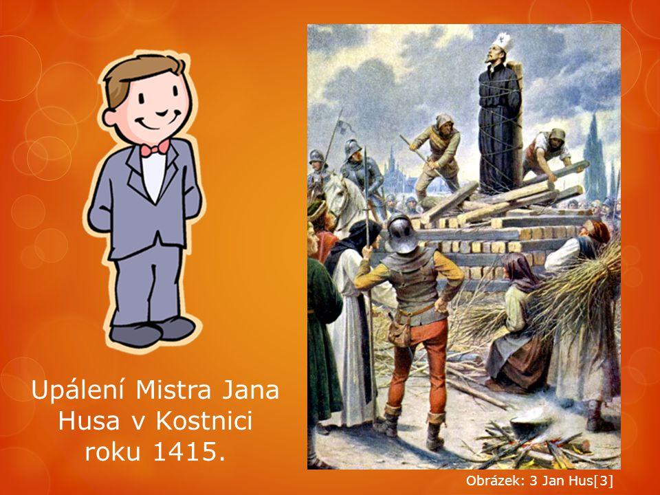 Upálení Mistra Jana Husa v Kostnici roku 1415.