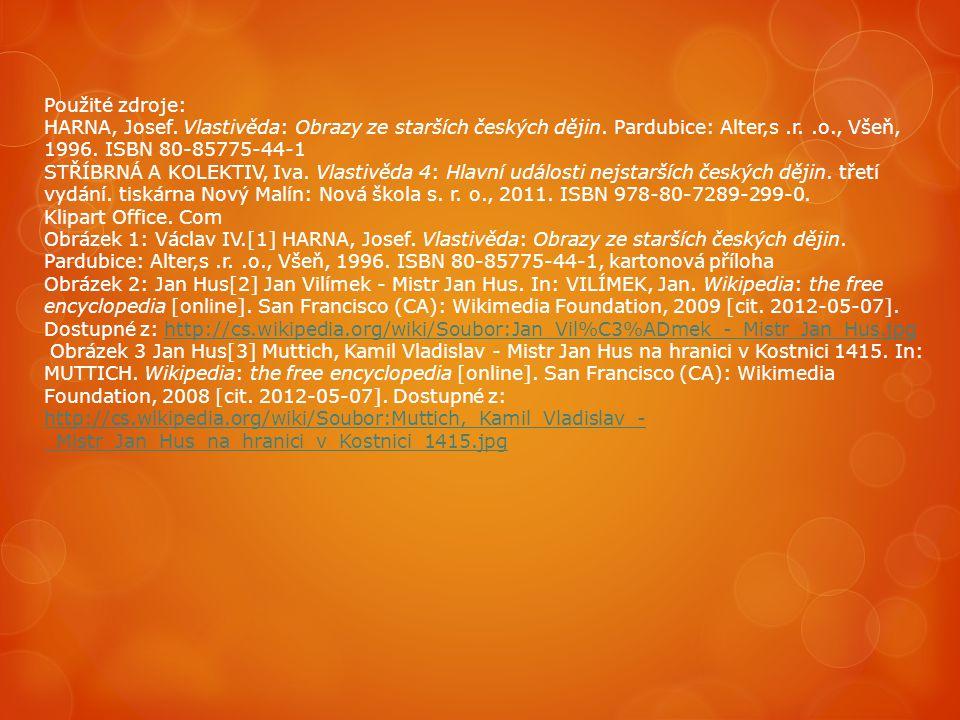 Použité zdroje: HARNA, Josef. Vlastivěda: Obrazy ze starších českých dějin. Pardubice: Alter,s .r. .o., Všeň, 1996. ISBN 80-85775-44-1.