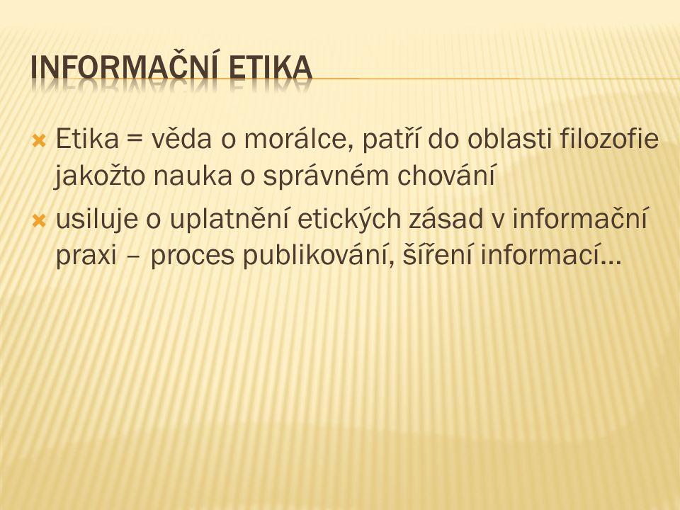Informační etika Etika = věda o morálce, patří do oblasti filozofie jakožto nauka o správném chování.