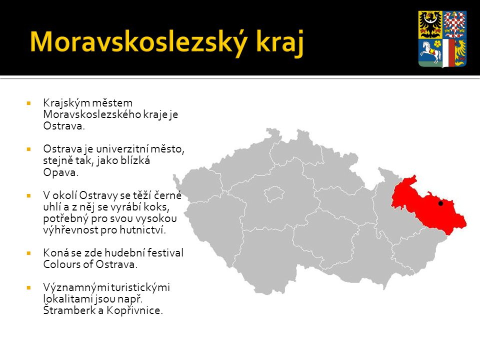 Moravskoslezský kraj Krajským městem Moravskoslezského kraje je Ostrava. Ostrava je univerzitní město, stejně tak, jako blízká Opava.