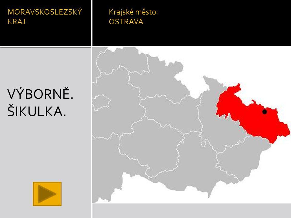 MORAVSKOSLEZSKÝ KRAJ Krajské město: OSTRAVA VÝBORNĚ. ŠIKULKA.