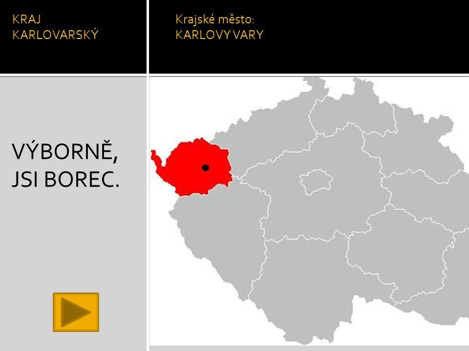 KRAJ KARLOVARSKÝ Krajské město: KARLOVY VARY VÝBORNĚ, JSI BOREC.