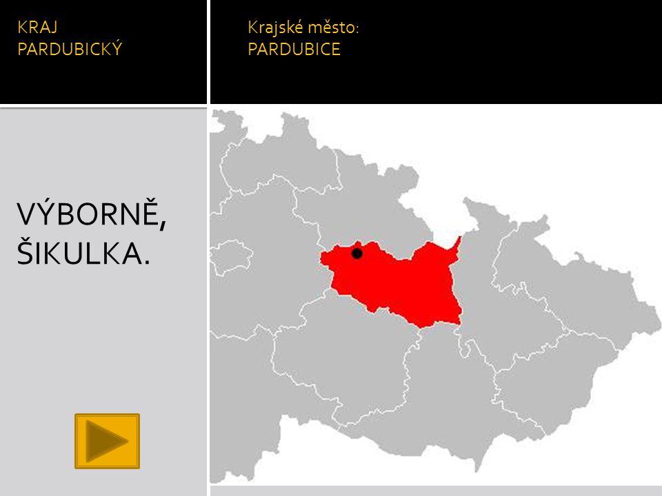 KRAJ PARDUBICKÝ Krajské město: PARDUBICE VÝBORNĚ, ŠIKULKA.