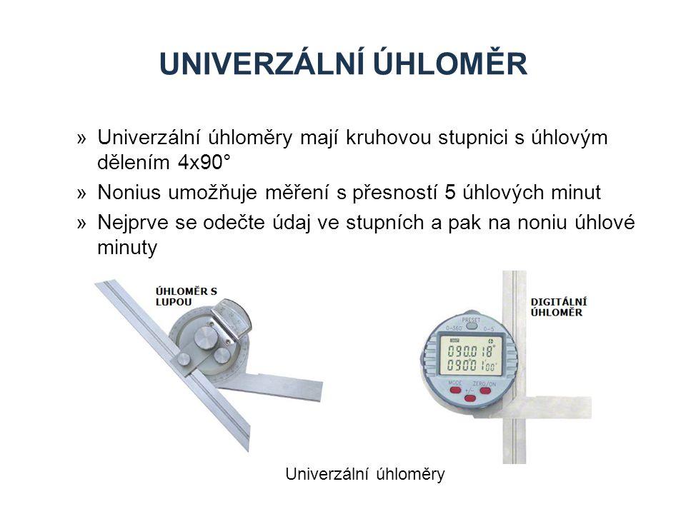 Univerzální úhloměr Univerzální úhloměry mají kruhovou stupnici s úhlovým dělením 4x90° Nonius umožňuje měření s přesností 5 úhlových minut.