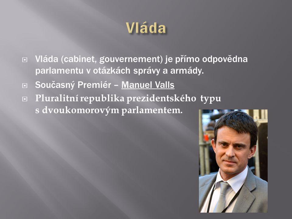 Vláda Vláda (cabinet, gouvernement) je přímo odpovědna parlamentu v otázkách správy a armády. Současný Premiér – Manuel Valls.