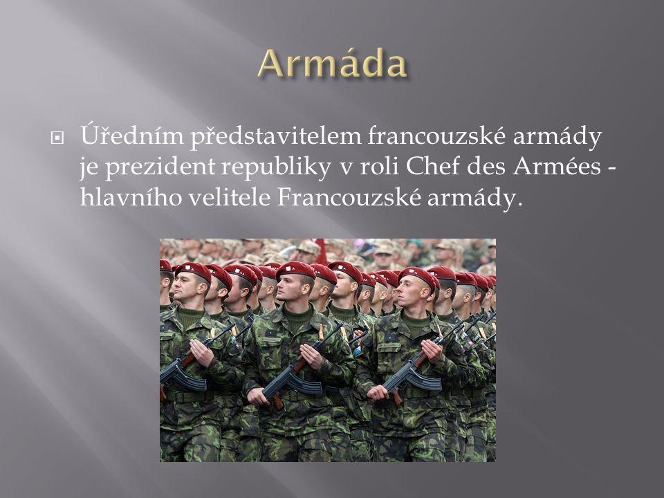 Armáda Úředním představitelem francouzské armády je prezident republiky v roli Chef des Armées - hlavního velitele Francouzské armády.