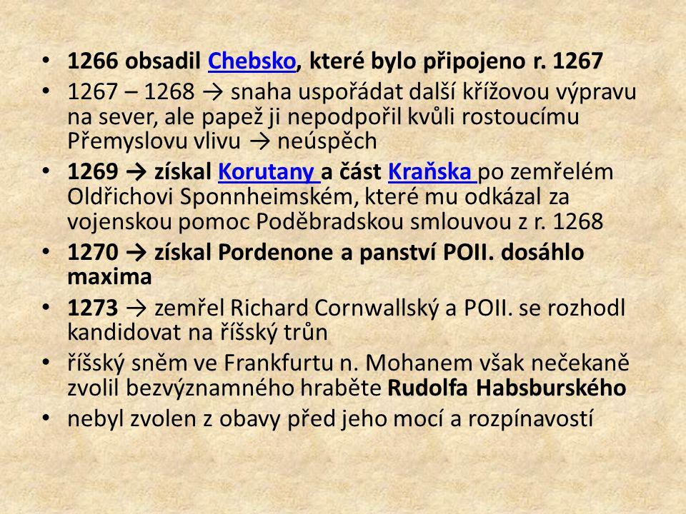 1266 obsadil Chebsko, které bylo připojeno r. 1267