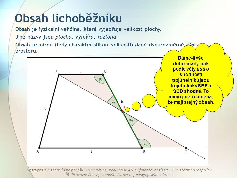 Obsah lichoběžníku Obsah je fyzikální veličina, která vyjadřuje velikost plochy. Jiné názvy jsou plocha, výměra, rozloha.