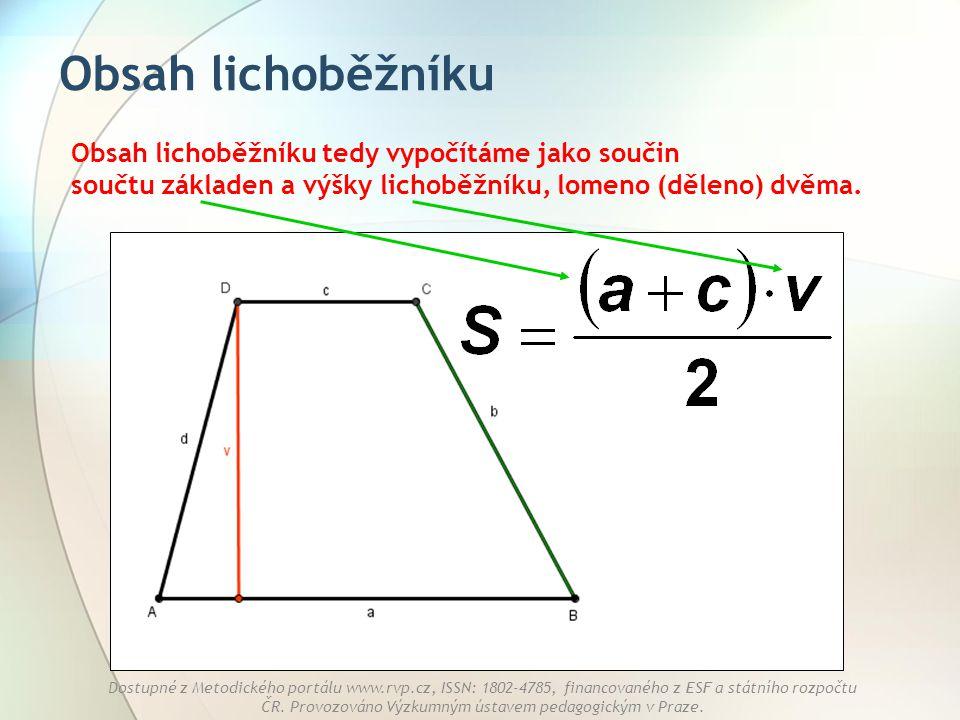Obsah lichoběžníku Obsah lichoběžníku tedy vypočítáme jako součin součtu základen a výšky lichoběžníku, lomeno (děleno) dvěma.