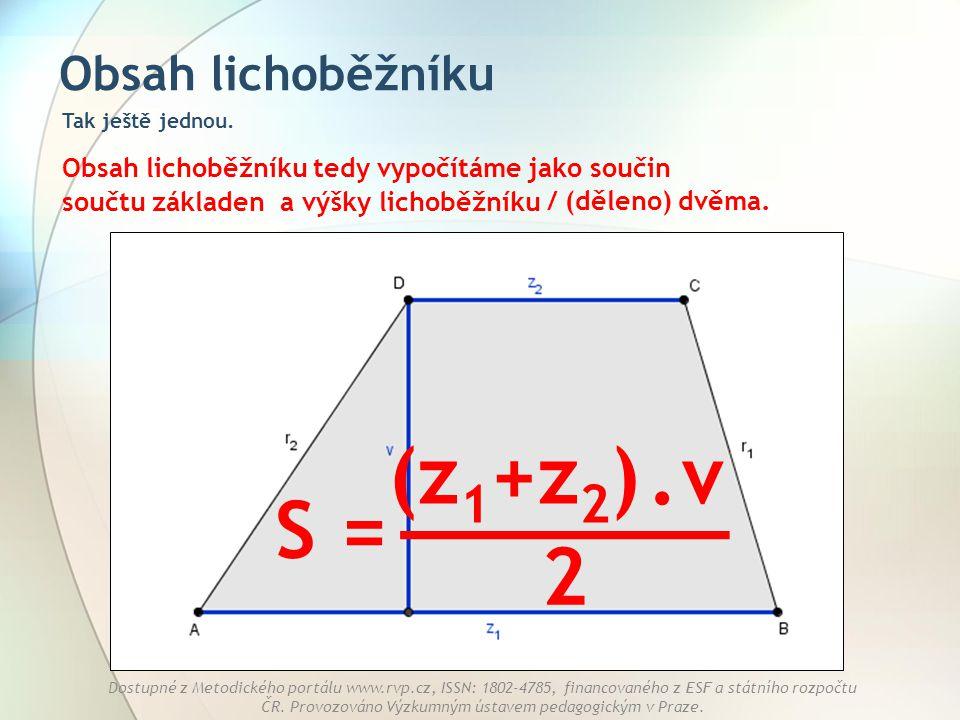 (z1+z2) . v _______ S = 2 Obsah lichoběžníku a výšky lichoběžníku