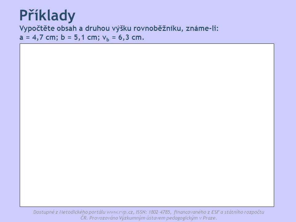 Příklady Vypočtěte obsah a druhou výšku rovnoběžníku, známe-li: a = 4,7 cm; b = 5,1 cm; vb = 6,3 cm.