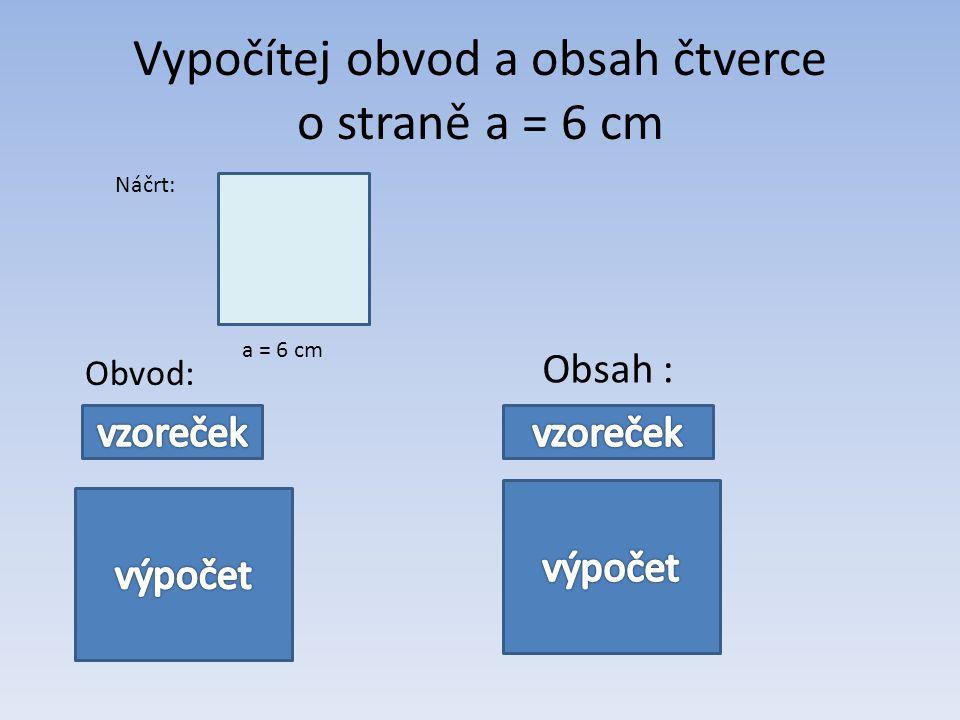 Vypočítej obvod a obsah čtverce o straně a = 6 cm