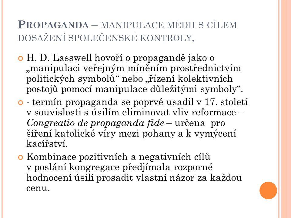 Propaganda – manipulace médii s cílem dosažení společenské kontroly.