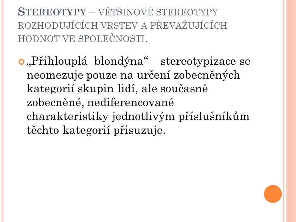 Stereotypy – většinové stereotypy rozhodujících vrstev a převažujících hodnot ve společnosti.