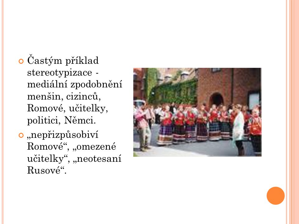 Častým příklad stereotypizace - mediální zpodobnění menšin, cizinců, Romové, učitelky, politici, Němci.
