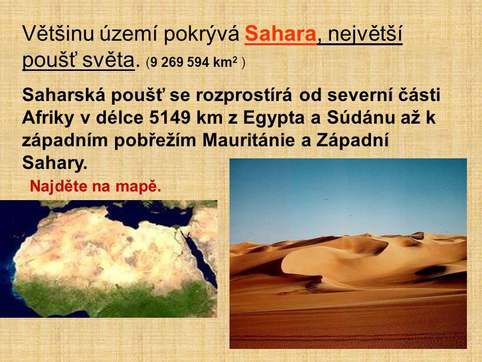 Většinu území pokrývá Sahara, největší poušť světa. (9 269 594 km2 )