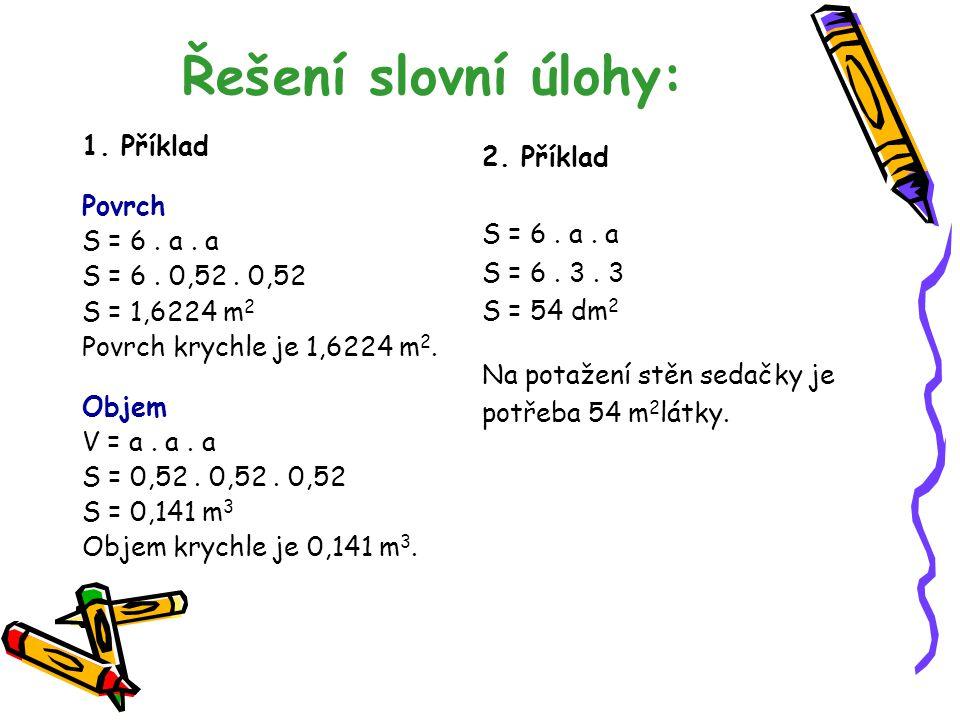 Řešení slovní úlohy: 1. Příklad 2. Příklad Povrch S = 6 . a . a