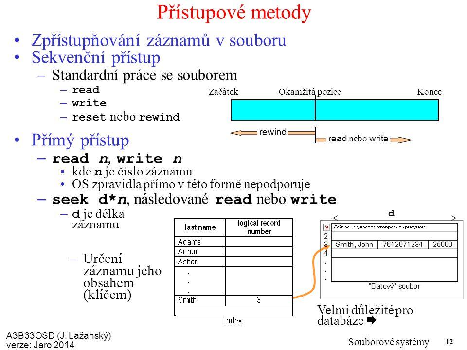 Přístupové metody Zpřístupňování záznamů v souboru Sekvenční přístup