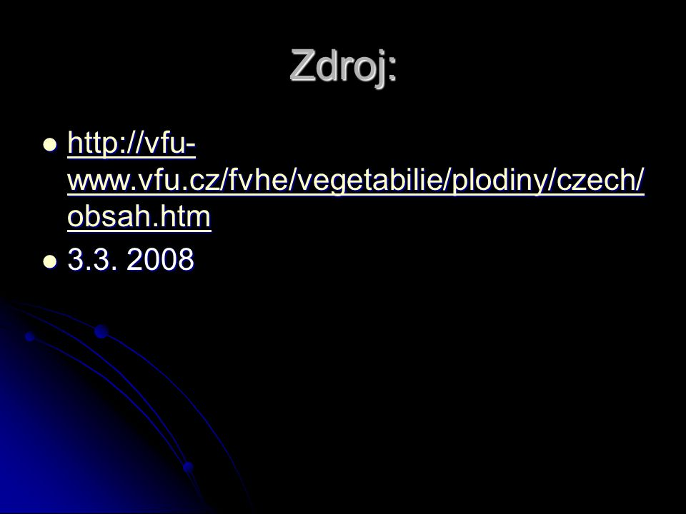 Zdroj: http://vfu-www.vfu.cz/fvhe/vegetabilie/plodiny/czech/obsah.htm