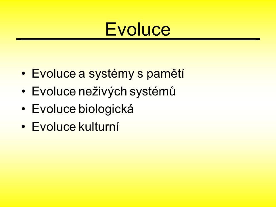 Evoluce Evoluce a systémy s pamětí Evoluce neživých systémů