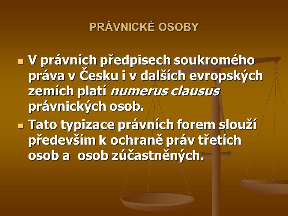 PRÁVNICKÉ OSOBY V právních předpisech soukromého práva v Česku i v dalších evropských zemích platí numerus clausus právnických osob.