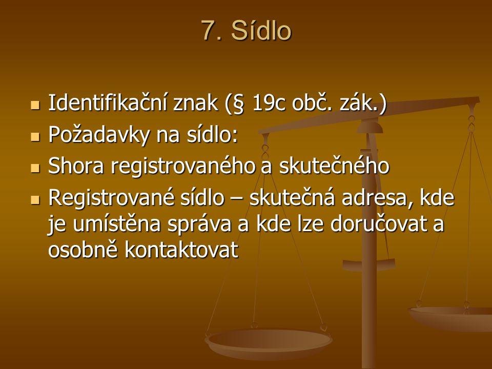 7. Sídlo Identifikační znak (§ 19c obč. zák.) Požadavky na sídlo:
