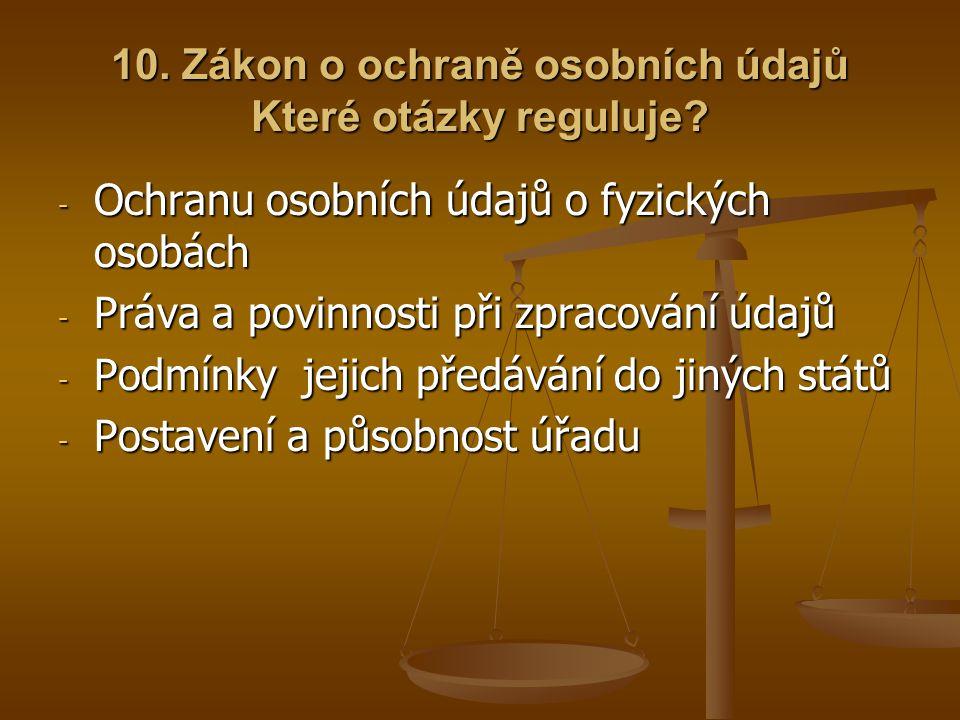 10. Zákon o ochraně osobních údajů Které otázky reguluje