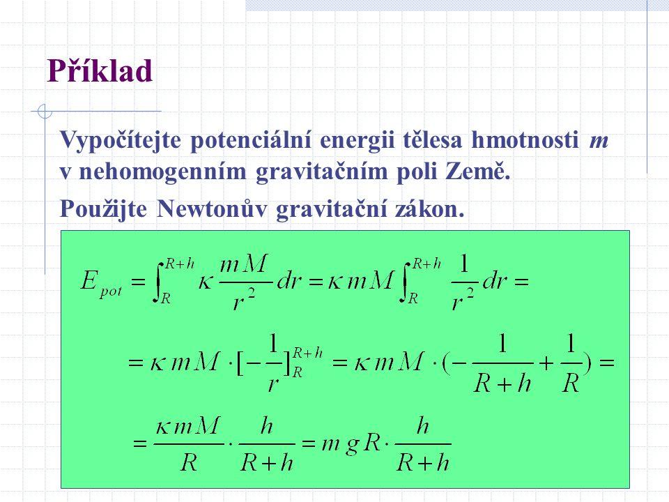 Příklad Vypočítejte potenciální energii tělesa hmotnosti m v nehomogenním gravitačním poli Země.