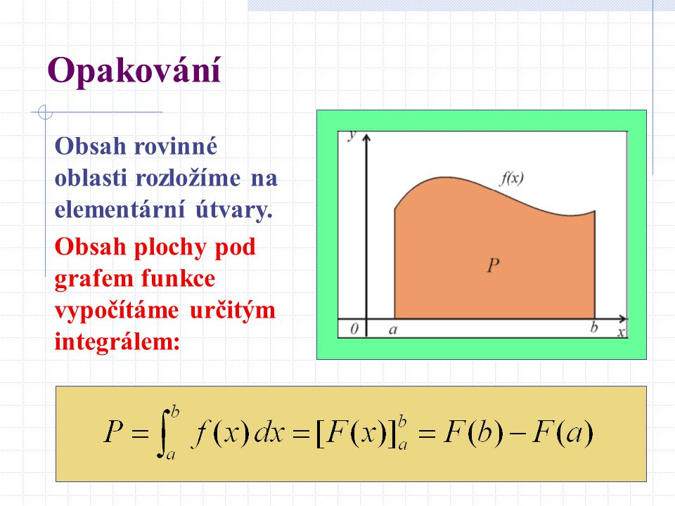Opakování Obsah rovinné oblasti rozložíme na elementární útvary.