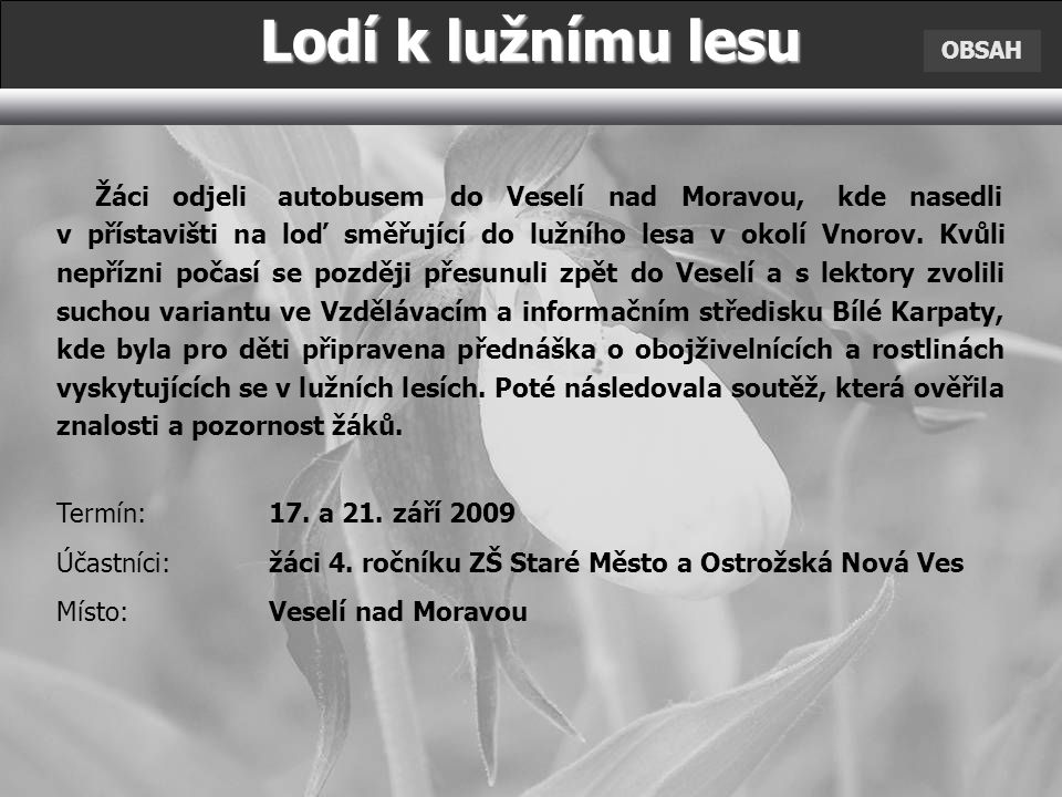 Lodí k lužnímu lesu OBSAH. Žáci odjeli autobusem do Veselí nad Moravou, kde nasedli.