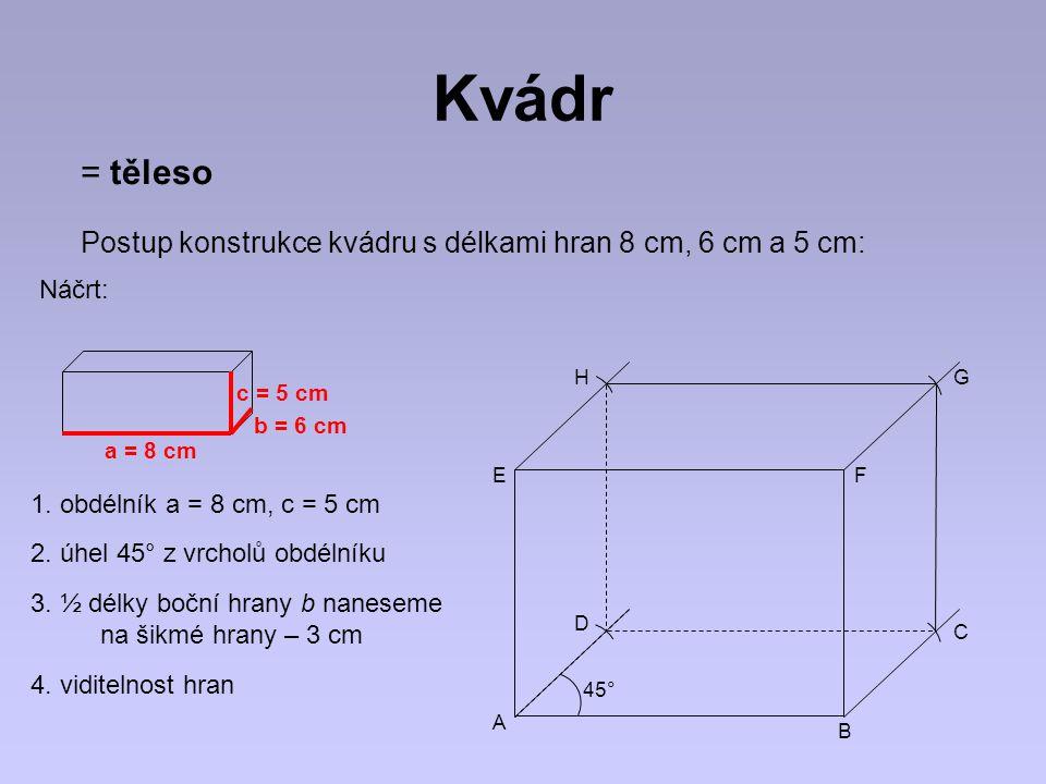 Kvádr = těleso. Postup konstrukce kvádru s délkami hran 8 cm, 6 cm a 5 cm: Náčrt: H. G. c = 5 cm.