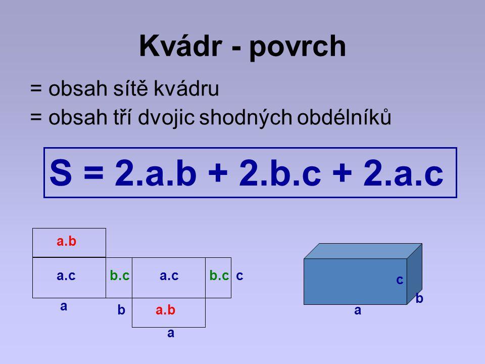 S = 2.a.b + 2.b.c + 2.a.c Kvádr - povrch = obsah sítě kvádru