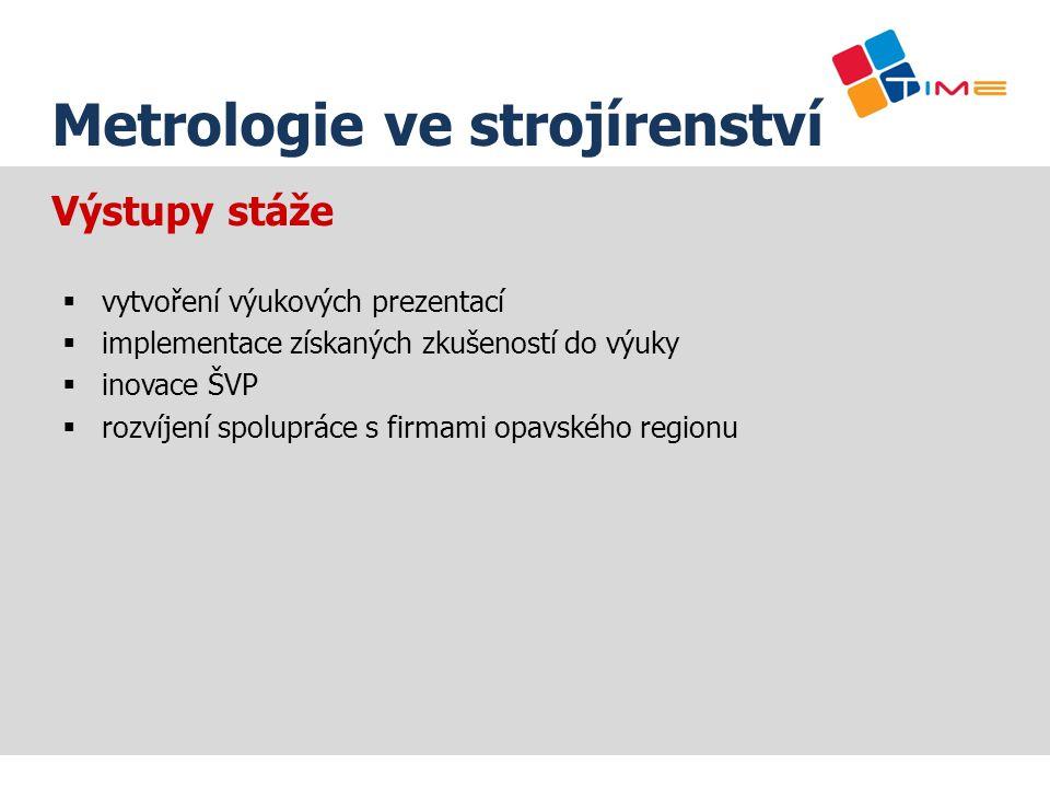 Název prezentace Metrologie ve strojírenství Výstupy stáže