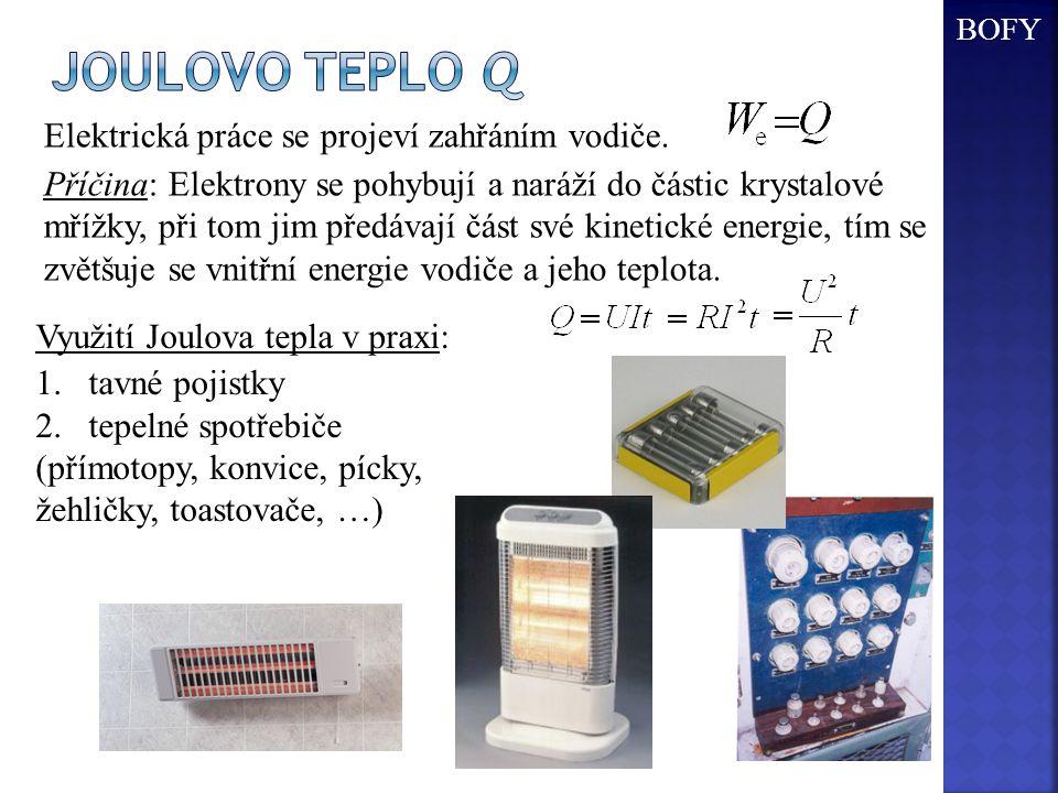 Joulovo teplo Q Elektrická práce se projeví zahřáním vodiče.