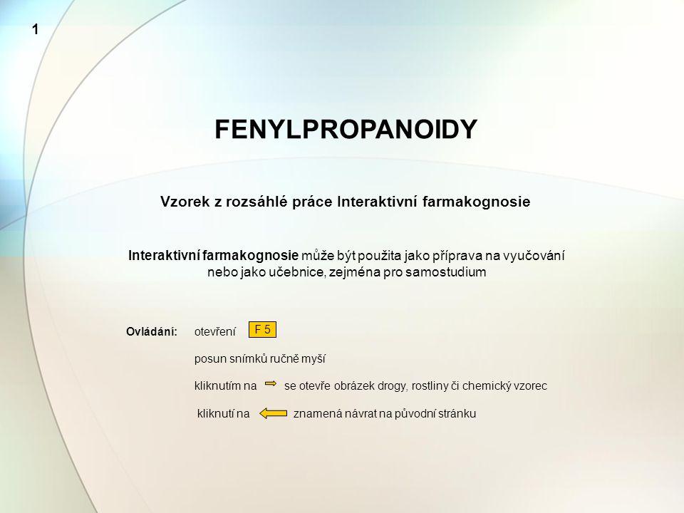 FENYLPROPANOIDY 1 Vzorek z rozsáhlé práce Interaktivní farmakognosie