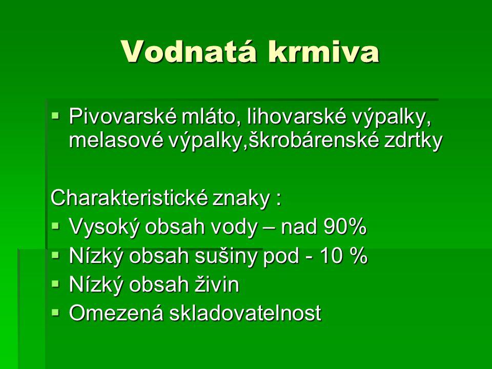 Vodnatá krmiva Pivovarské mláto, lihovarské výpalky, melasové výpalky,škrobárenské zdrtky. Charakteristické znaky :