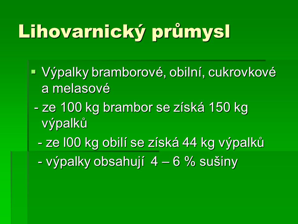 Lihovarnický průmysl Výpalky bramborové, obilní, cukrovkové a melasové