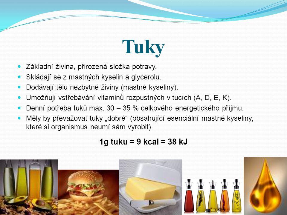 Tuky Základní živina, přirozená složka potravy. Skládají se z mastných kyselin a glycerolu. Dodávají tělu nezbytné živiny (mastné kyseliny).