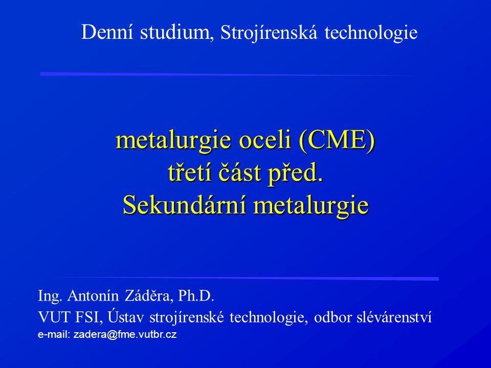 metalurgie oceli (CME) třetí část před. Sekundární metalurgie