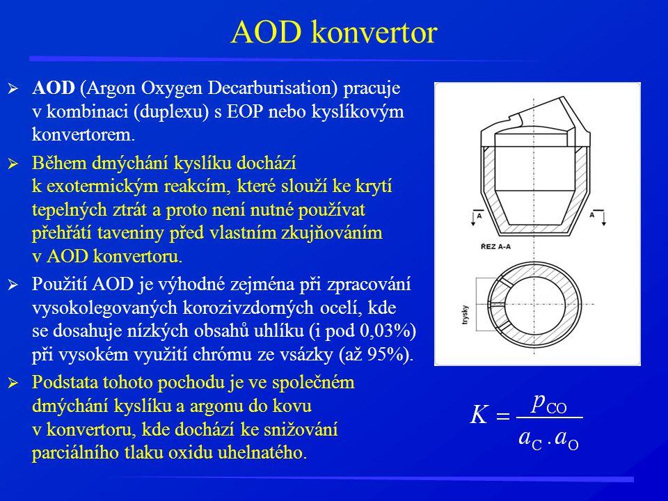 AOD konvertor AOD (Argon Oxygen Decarburisation) pracuje v kombinaci (duplexu) s EOP nebo kyslíkovým konvertorem.