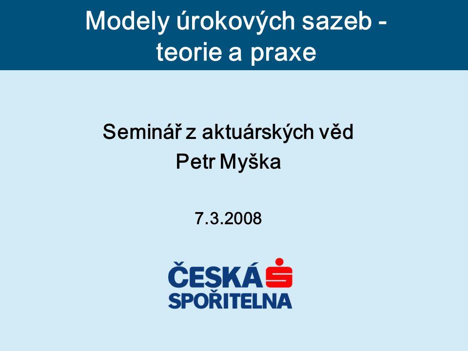 Seminář z aktuárských věd Petr Myška 7.3.2008