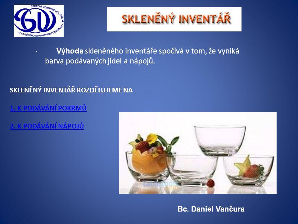 · Výhoda skleněného inventáře spočívá v tom, že vyniká barva podávaných jídel a nápojů.