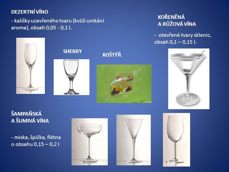 DEZERTNÍ VÍNO KOŘENĚNÁ A RŮŽOVÁ VÍNA. - kalíšky uzavřeného tvaru (kvůli unikání aroma), obsah 0,05 - 0,1 l.