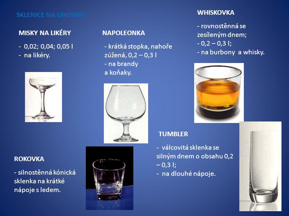 WHISKOVKA SKLENICE NA LIHOVINY. - rovnostěnná se zesíleným dnem; - 0,2 – 0,3 l; - na burbony a whisky.