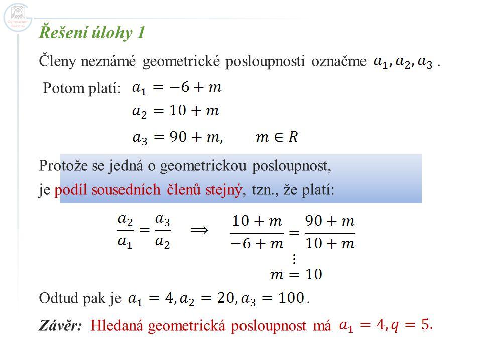 Řešení úlohy 1 Členy neznámé geometrické posloupnosti označme .