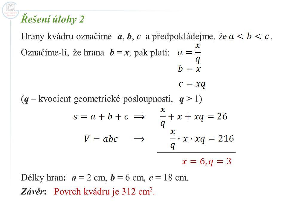 Řešení úlohy 2 Hrany kvádru označíme a, b, c a předpokládejme, že .