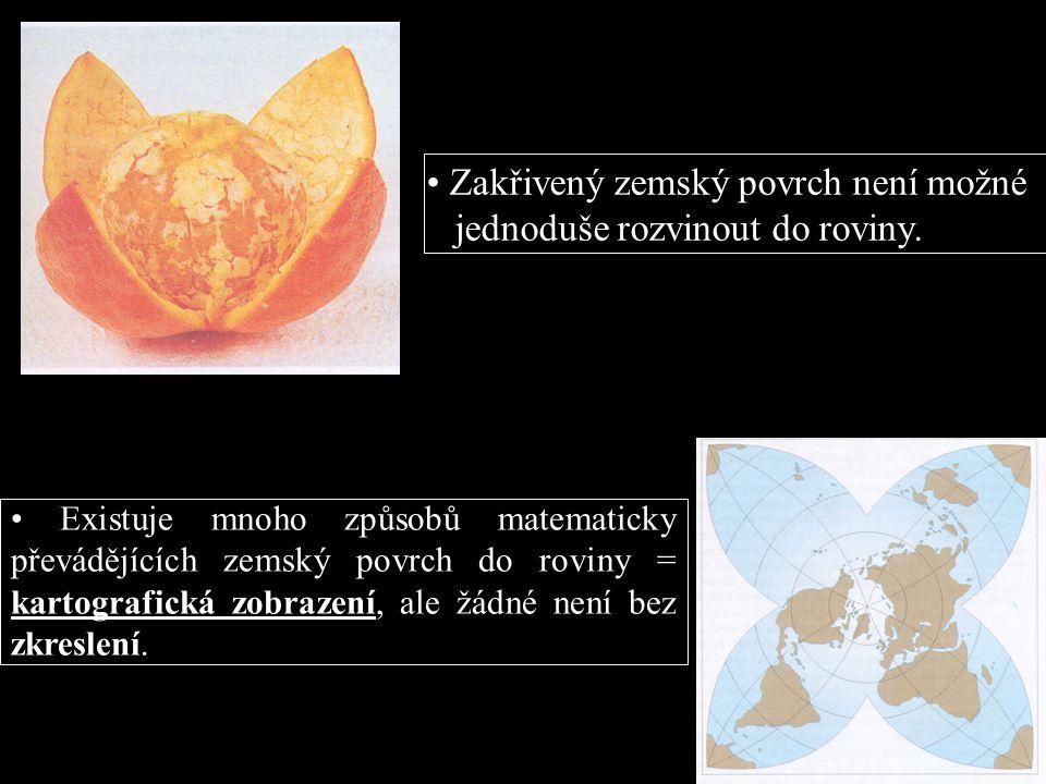 • Zakřivený zemský povrch není možné jednoduše rozvinout do roviny.